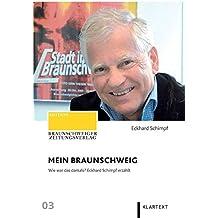 Mein Braunschweig. Wie war das damals? Eckhard Schimpf erzählt (Edition Braunschweiger Zeitungsverlag)
