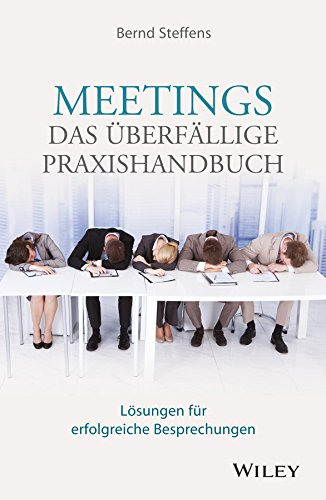 Meetings - das überfällige Praxishandbuch: Lösungen für erfolgreiche Besprechungen
