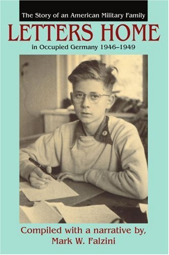 Letters Home: The Story of an American Military Family in Occupied Germany 1946?1949 by Mark Falzini (2004-03-24)