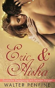 Eric & Aisha - Exotische Begegnung mit heissen Folgen von [Penfine, Walter]