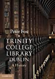 Trinity College Library Dublin: A History