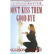 Don't Kiss Them Good-Bye by Allison DuBois (2005-03-30)
