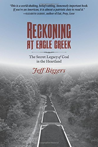 reckoning-at-eagle-creek-the-secret-legacy-of-coal-in-the-heartland-by-biggers-jeff-2014-paperback