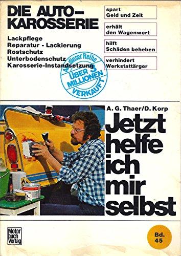 Jetzt helfe ich mir selbst / Die Auto-Karosserie: Lackpflege - Reparatur - Lackierung - Rostschutz - Unterbodenschutz - Karosserie-Instandsetzung