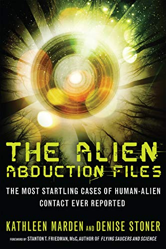 The Alien Abduction Files: The Most Startling Cases of Human Alien Contact Ever Reported (English Edition)