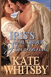Iris's Mail Order Husband: A Clean Historical Mail Order Bride Story (Montana Brides) (Volume 2) by Kate Whitsby (2014-09-04)