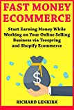 Fast Money Ecommerce: Start Earning Money While Working on Your Online Selling Business via Teespring and Shopify Ecommerce (English Edition)