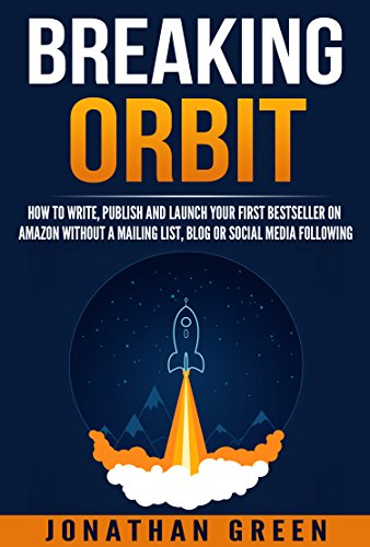 Breaking Orbit: How to Write, Publish and Launch Your First Bestseller on Amazon Without a Mailing List, Blog or Social Media Following (Serve No Master Book 4) (English Edition)