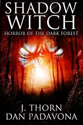 Shadow Witch: Horror of the Dark Forest by J. Thorn (2015-02-26)