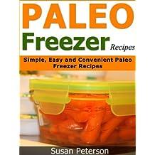 Paleo Freezer Recipes: Simple, Easy and Convenient Paleo Freezer Recipes (Paleo Freezer Recipes, Paleo Freezer Meals, Paleo Freezer, Paleo Diet, Paleo ... Paleo Recipes Book 15) (English Edition)