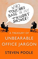 Who Touched Base in my Thought Shower?: A Treasury of Unbearable Office Jargon by Steven Poole (2014-06-05)
