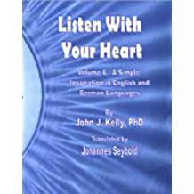 Listen With Your Heart - A Simple Inspiration in English and German Languages (English Edition)
