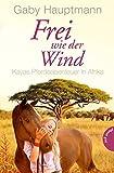 Frei wie der Wind 2: Kayas Pferdeabenteuer in Afrika - Gaby Hauptmann