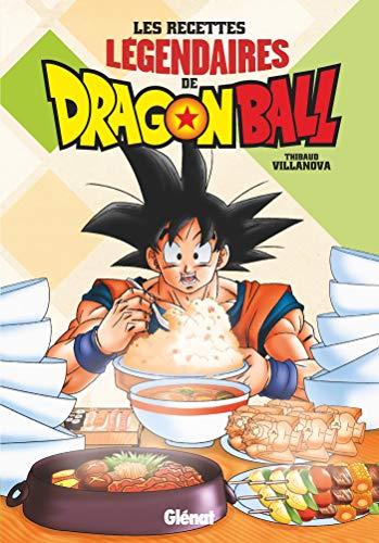Les recettes légendaires de Dragon Ball par Thibaud Villanova