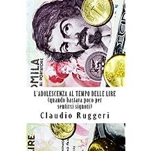 L'adolescenza al tempo delle lire (quando bastava poco per sentirsi signori) (Italian Edition)