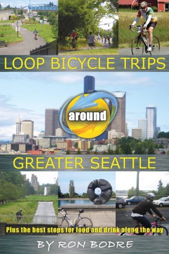 Loop Bicycle Trips around Greater Seattle Plus the best stops for food and drink along the way (English Edition) -