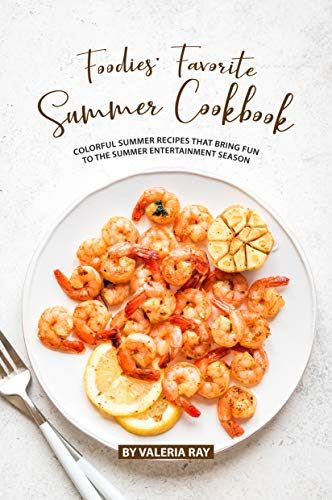Foodies' Favorite Summer Cookbook: Colorful Summer Recipes That Bring Fun to The Summer Entertainment Season (English Edition)