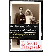 "On Mothers, Marriage, Divorce and Children: 5 autobiographical stories and essays: Imagination—And a few Mothers + ""Why Blame It on the Poor Kiss if the ... + ""Wait Till You Have Children of Your Own!"""