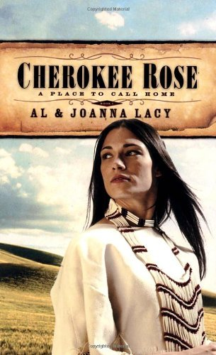 Cherokee Rose (A Place to Call Home #1) by Joanna Lacy (2006-05-01) (Rose Cherokee)