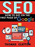 SEO: How to Get On the First Page of Google (Google Analytics, Website Traffic, Adwords, Pay per Click, Website Promotion, Search Engine Optimization) (Seo Bible Book 1) (English Edition)
