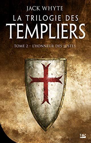 La trilogie des templiers, T2 : L'honneur des justes par Jack Whyte