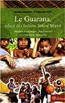 Le Guarana, tr�sor des Indiens Sater�...