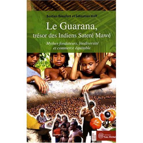 Le Guarana, trésor des Indiens Sateré Mawé : Mythes fondateurs, biodiversité et commerce équitable