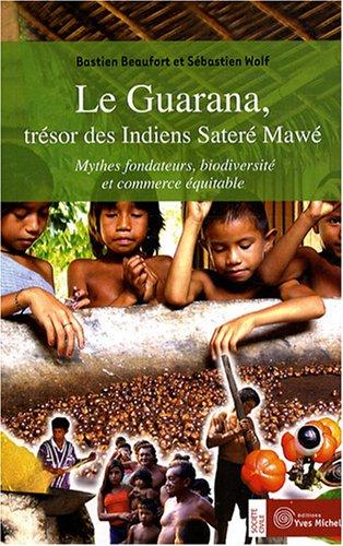 Le Guarana, trésor des Indiens Sateré Mawé : My...