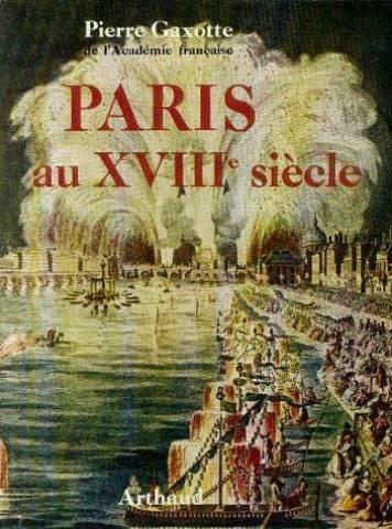Pierre Gaxotte,... Paris au XVIIIe siècle
