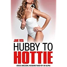 Hubby to Hottie: My Cute Cross-Dressing Husband Gets Taken by an Alpha (Cross-Dressing Husbands Book 2) (English Edition)