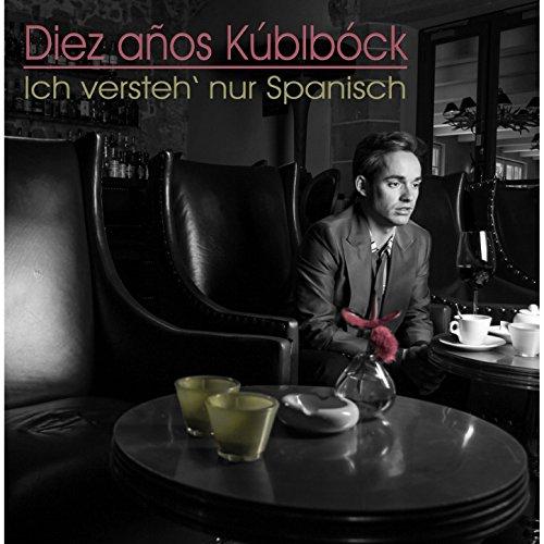 Diez Años Kúblbóck - Ich Versteh' Nur Spanisch (Spanisch Jazz)