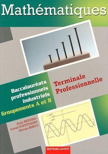 Mathématiques Term Pro Bac Pro industriels groupement a et b de Alain Redding (19 avril 2011) Broché