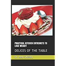 PRACTICAL KITCHEN ENTREMETS TO LOSE WEIGHT: DELICES OF THE TABLE