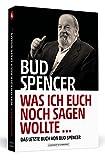 Bud Spencer – Was ich euch noch sagen wollte ...: Das letzte Buch von Bud Spencer