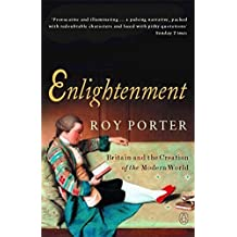 Enlightenment: Britain and the Creation of the Modern World by Roy Porter (2001-12-04)