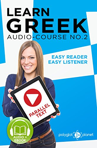 Learn Greek - Easy Reader | Easy Listener: Parallel Text - Greek Audio Course No. 2 (Learn Greek | Audiobook | Easy Learning | Beginners & Intermediate) (English Edition)