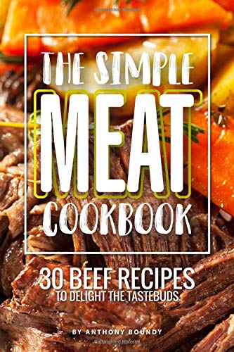The Simple Meat Cookbook: 30 Beef Recipes to Delight the Tastebuds Gourmet-loaf Pan