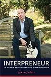 INTERPRENEUR: The Secrets of my Journey to becoming an Internet Millionaire: The Secrets of my Journey to becoming an Internet Millionaire