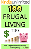 Frugal Living: Frugal Living Tips: 100 Frugal Living Tips: Live Frugally and Save Money on Everything (Spend Less Money, Save Money Tips, Frugal Life, Living Frugally, Ways to Save Money)