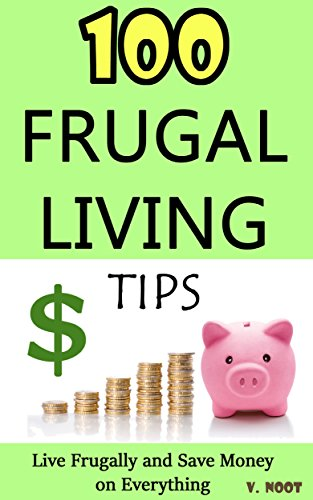 Frugal Living: Frugal Living Tips: 100 Frugal Living Tips: Live Frugally and Save Money on Everything