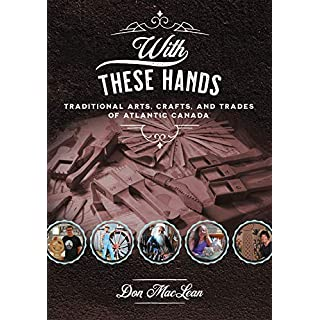 With These Hands: Traditional Crafts of Atlantic Canada