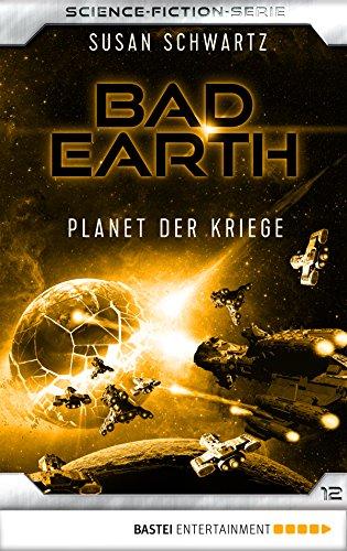 Bad Earth 12 - Science-Fiction-Serie: Planet der Kriege (Die Serie für Science-Fiction-Fans)