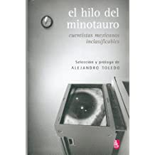 El Hilo del Minotauro: Cuentistas Mexicanos Inclasificables = The Thread of the Minotaur (Biblioteca Universitaria De Bolsillo)