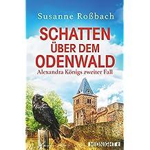 Schatten über dem Odenwald: Alexandra Königs zweiter Fall (Alexandra König ermittelt 2)