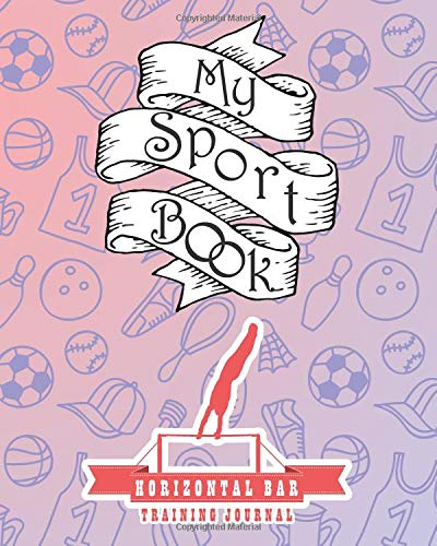 My sport book - Horizontal bar training journal: 200 cream pages with 8