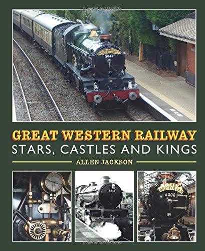 Great Western Railway Stars, Castles and Kings por Allen Jackson