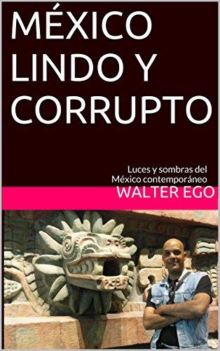 MÉXICO LINDO Y CORRUPTO: Luces y sombras del México contemporáneo