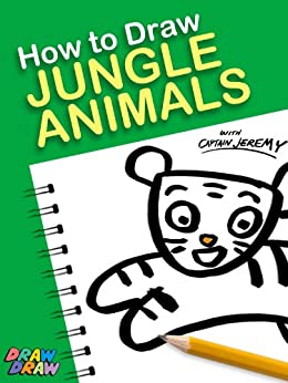 How to Draw Jungle Animals (Draw Draw Kids Series Book 1) (English Edition) par [Jeremy, Captain]