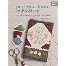 Patchwork Loves Embroidery: Hand Stitches, Pretty Projects (That Patchwork Place) by Gail Pan (28-Aug-2014) Paperback