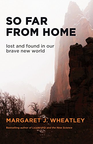 So Far from Home: Lost and Found in Our Brave New World por Margaret J. Wheatley